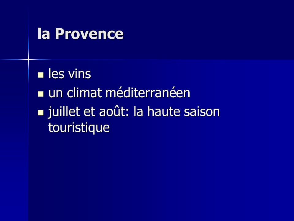 la Provence les vins les vins un climat méditerranéen un climat méditerranéen juillet et août: la haute saison touristique juillet et août: la haute saison touristique