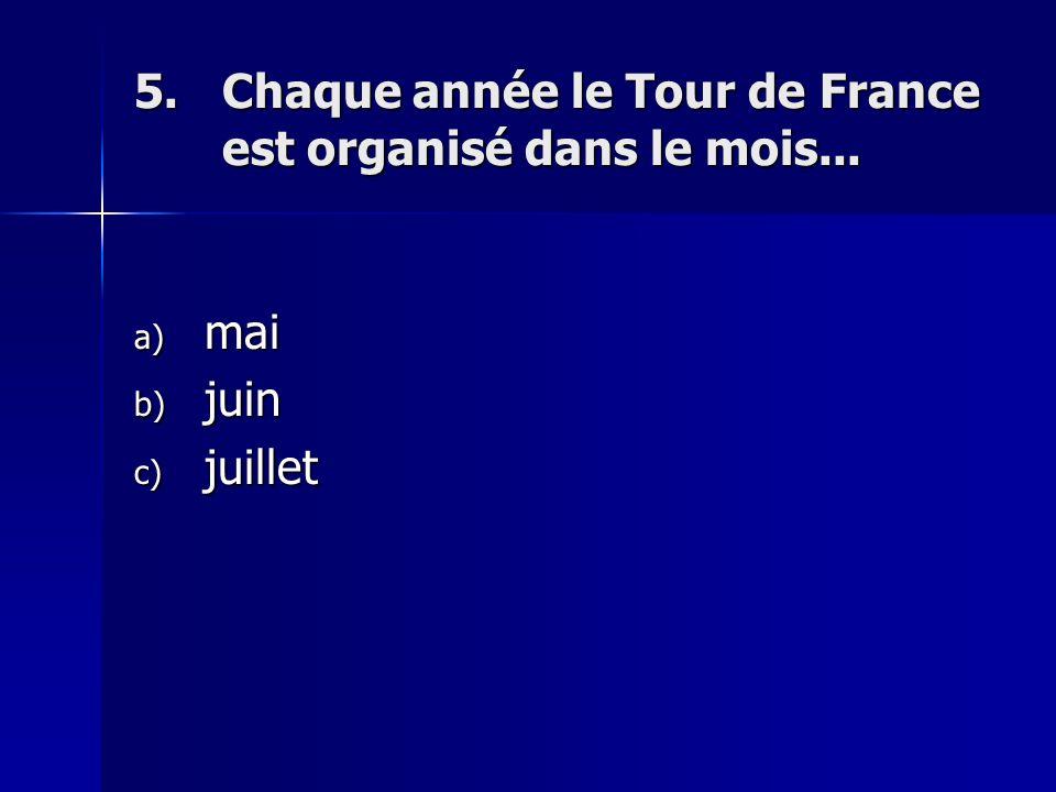 5.Chaque année le Tour de France est organisé dans le mois... a) mai b) juin c) juillet