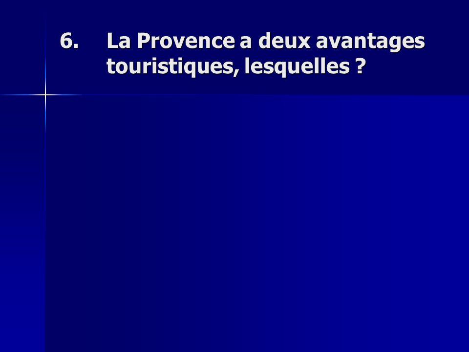 6.La Provence a deux avantages touristiques, lesquelles