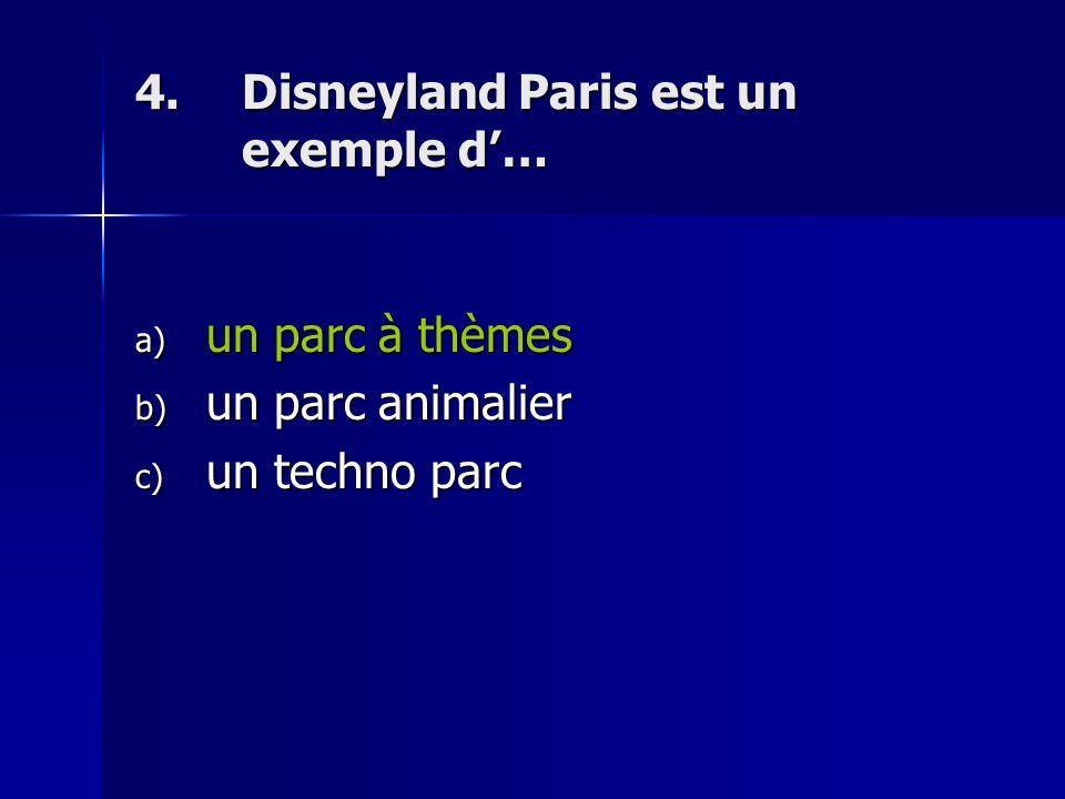 4.Disneyland Paris est un exemple d… a) un parc à thèmes b) un parc animalier c) un techno parc