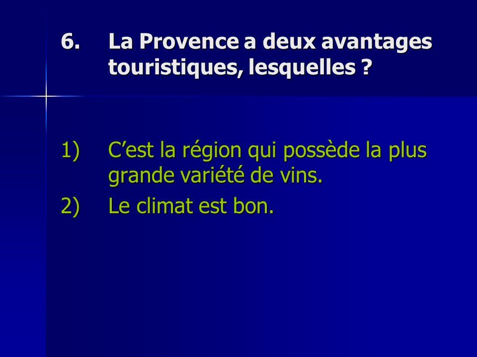6.La Provence a deux avantages touristiques, lesquelles .