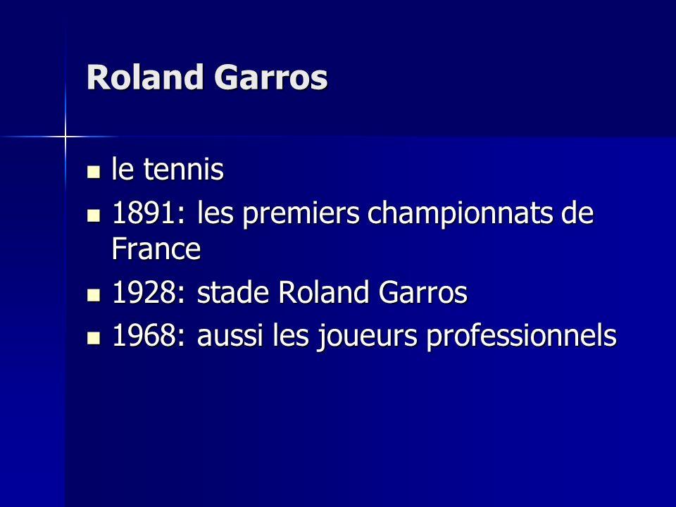 Roland Garros le tennis le tennis 1891: les premiers championnats de France 1891: les premiers championnats de France 1928: stade Roland Garros 1928: stade Roland Garros 1968: aussi les joueurs professionnels 1968: aussi les joueurs professionnels