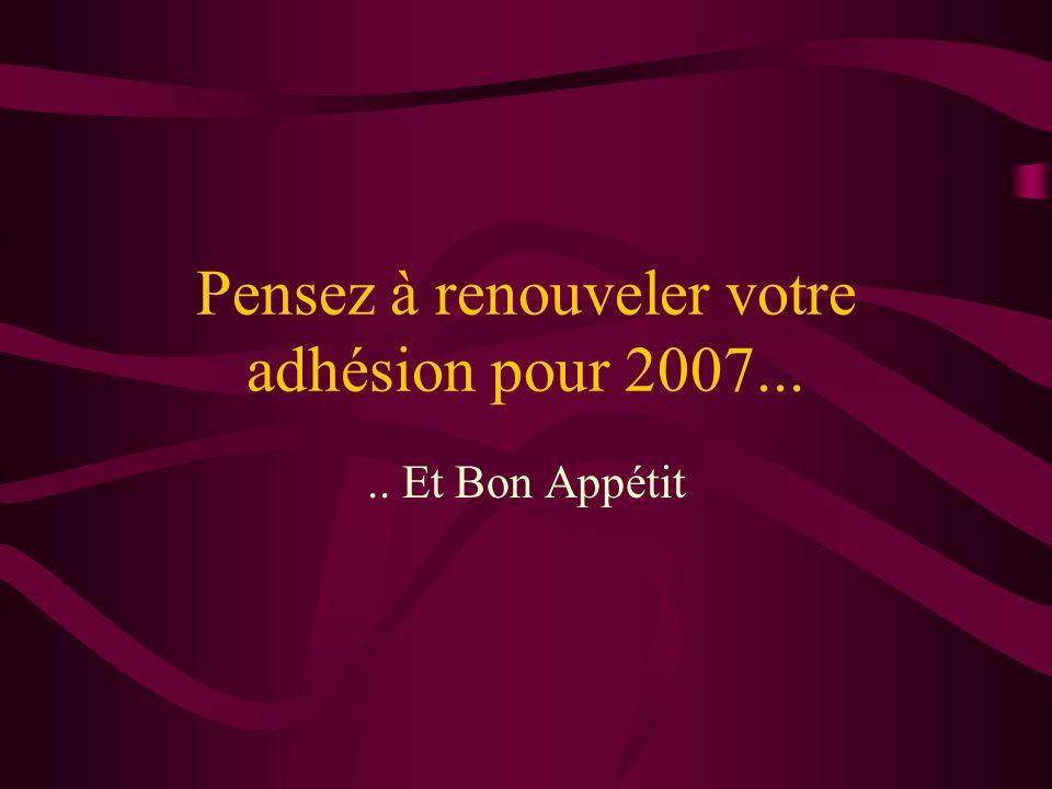 Pensez à renouveler votre adhésion pour 2007..... Et Bon Appétit