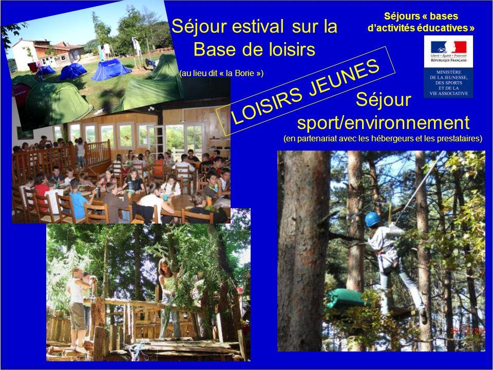 LOISIRS JEUNES Séjour sport/environnement (en partenariat avec les hébergeurs et les prestataires) Séjour estival sur la Base de loisirs (au lieu dit « la Borie ») Séjours « bases dactivités éducatives »
