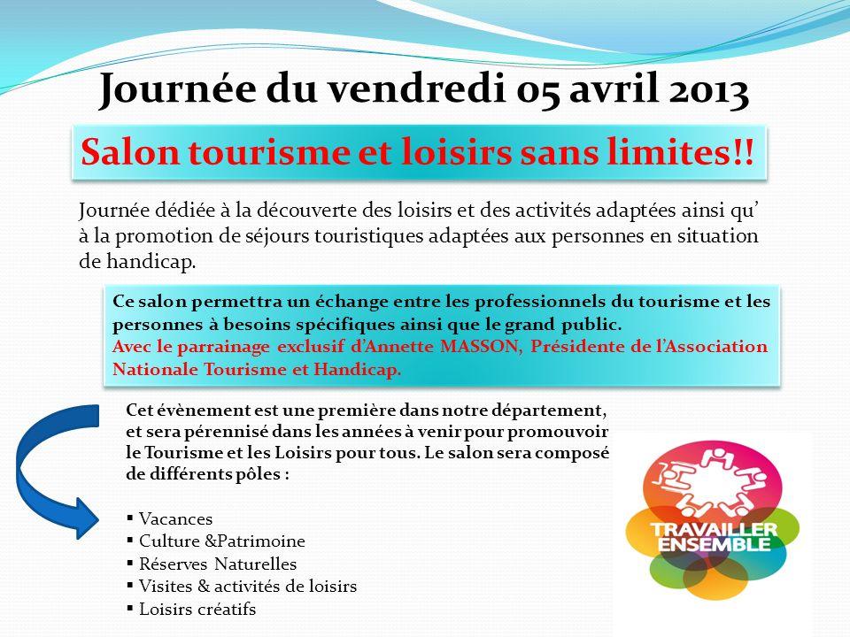 Salon tourisme et loisirs sans limites!! Journée du vendredi 05 avril 2013 Ce salon permettra un échange entre les professionnels du tourisme et les p