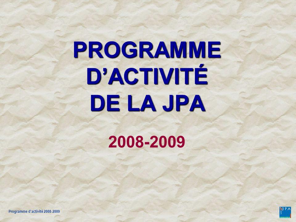 Programme d activité 2008-2009 PRÉSENTATION DU PROGRAMME DACTIVITÉ DE LA JPA PRÉSENTATION DU PROGRAMME DACTIVITÉ DE LA JPA 2008-2009 FIN