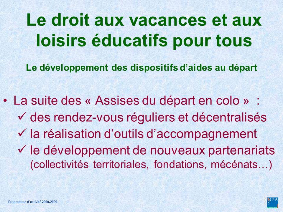 Programme d activité 2008-2009 Un partenariat renouvelé avec lANCV classes de découvertes handicap Le développement des dispositifs daides au départ Le droit aux vacances et aux loisirs éducatifs pour tous