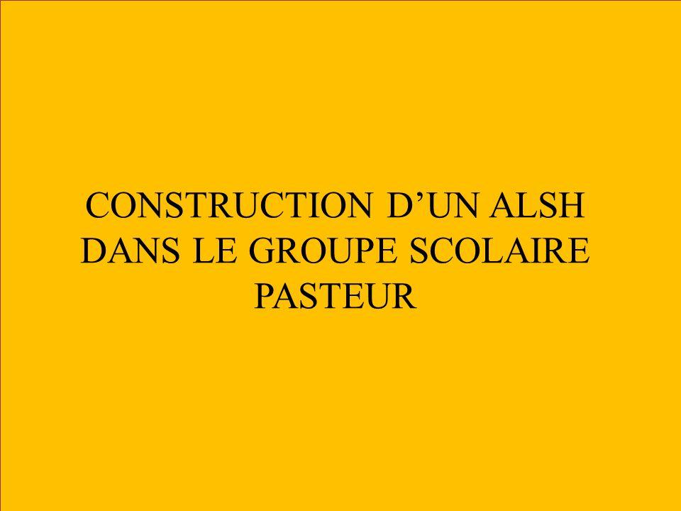 CONSTRUCTION DUN ALSH DANS LE GROUPE SCOLAIRE PASTEUR