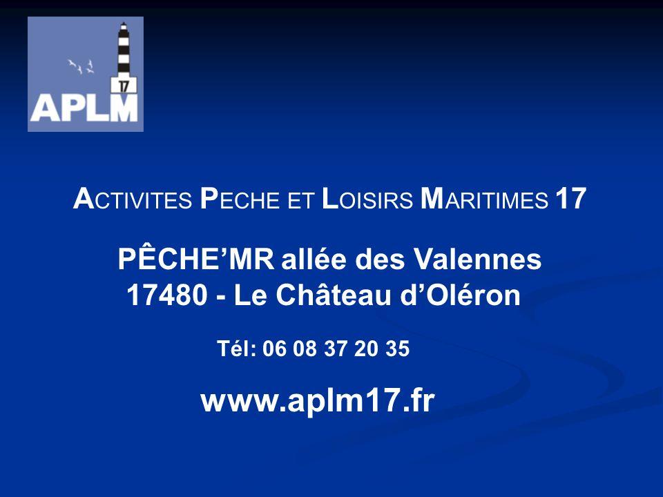 A CTIVITES P ECHE ET L OISIRS M ARITIMES 17 www.aplm17.fr PÊCHEMR allée des Valennes 17480 - Le Château dOléron Tél: 06 08 37 20 35