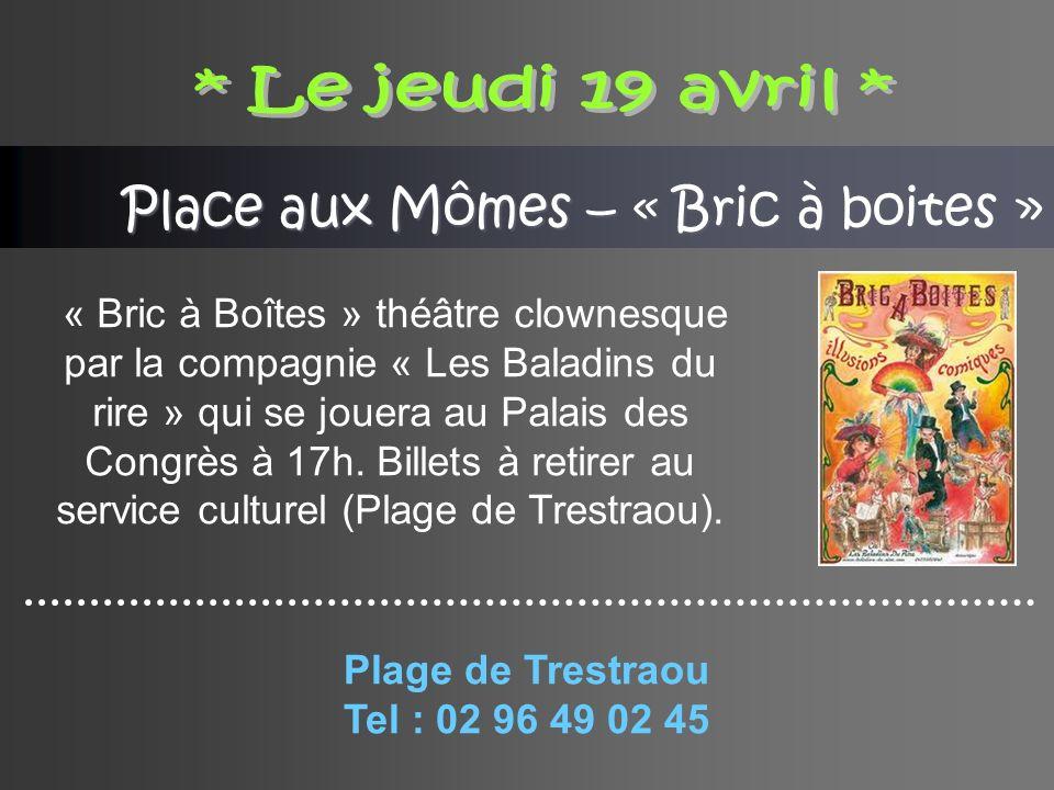 Place aux Mômes – « Bric à boites » « Bric à Boîtes » théâtre clownesque par la compagnie « Les Baladins du rire » qui se jouera au Palais des Congrès à 17h.