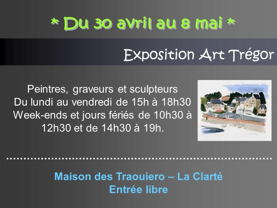 Exposition Art Trégor Peintres, graveurs et sculpteurs Du lundi au vendredi de 15h à 18h30 Week-ends et jours fériés de 10h30 à 12h30 et de 14h30 à 19h.