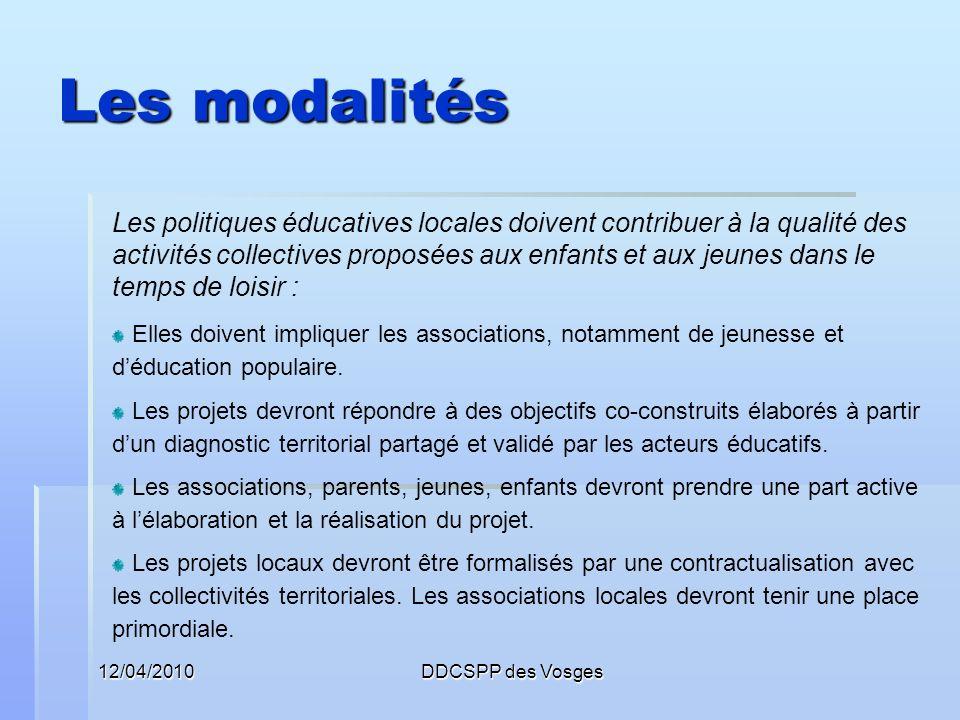 12/04/2010DDCSPP des Vosges Les modalités Les politiques éducatives locales doivent contribuer à la qualité des activités collectives proposées aux en