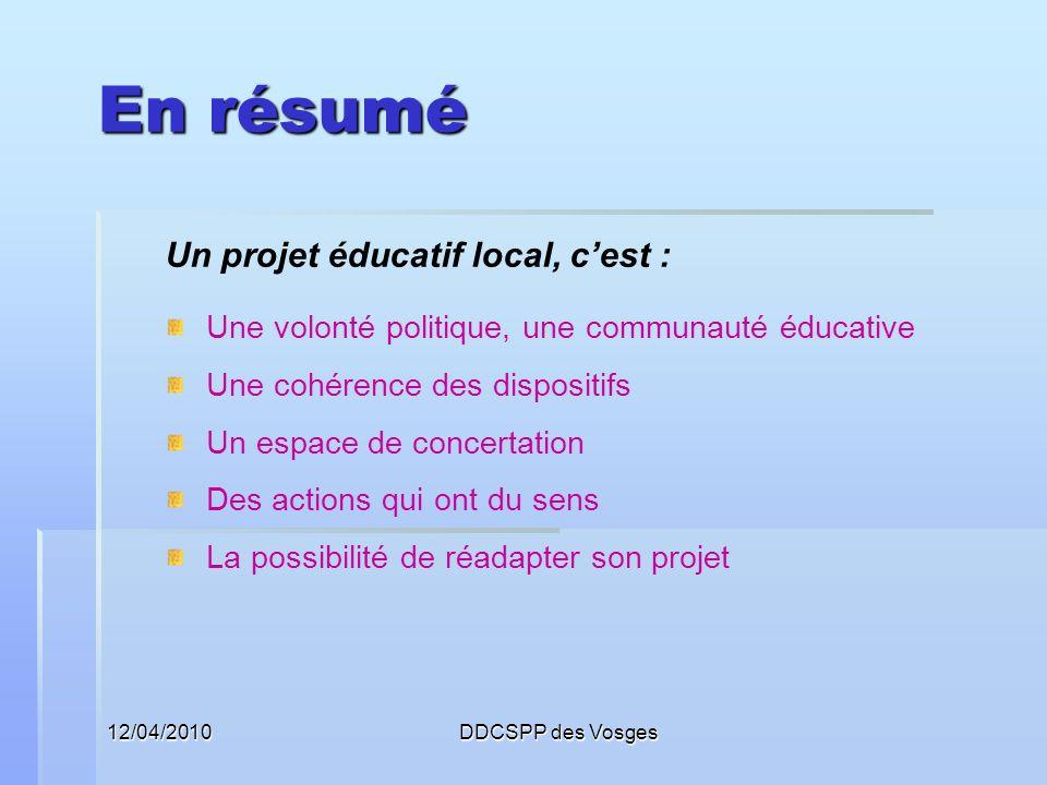 12/04/2010DDCSPP des Vosges En résumé Un projet éducatif local, cest : Une volonté politique, une communauté éducative Une cohérence des dispositifs U