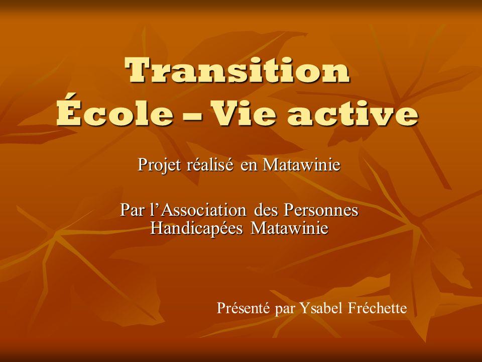 Transition École – Vie active Projet réalisé en Matawinie Par lAssociation des Personnes Handicapées Matawinie Présenté par Ysabel Fréchette