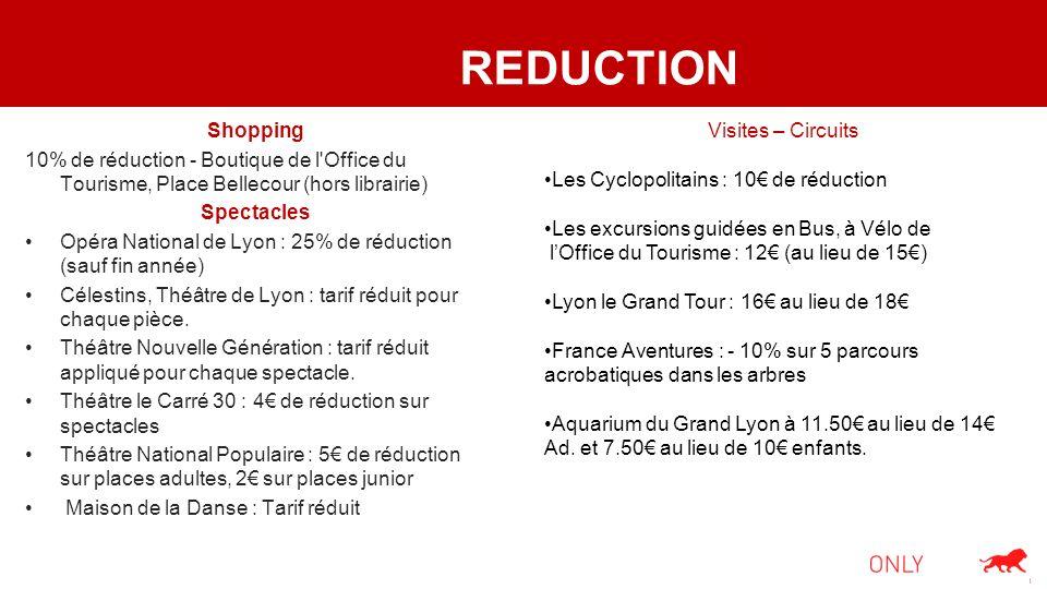 REDUCTION Shopping 10% de réduction - Boutique de l'Office du Tourisme, Place Bellecour (hors librairie) Spectacles Opéra National de Lyon : 25% de ré