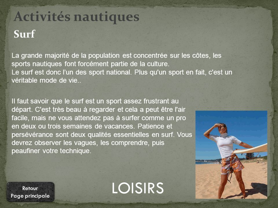 LOISIRS Activités nautiques La grande majorité de la population est concentrée sur les côtes, les sports nautiques font forcément partie de la culture.