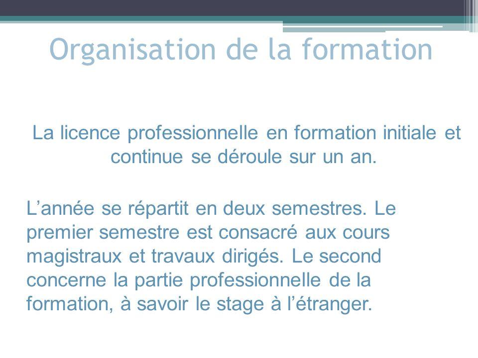 Organisation de la formation La licence professionnelle en formation initiale et continue se déroule sur un an. Lannée se répartit en deux semestres.