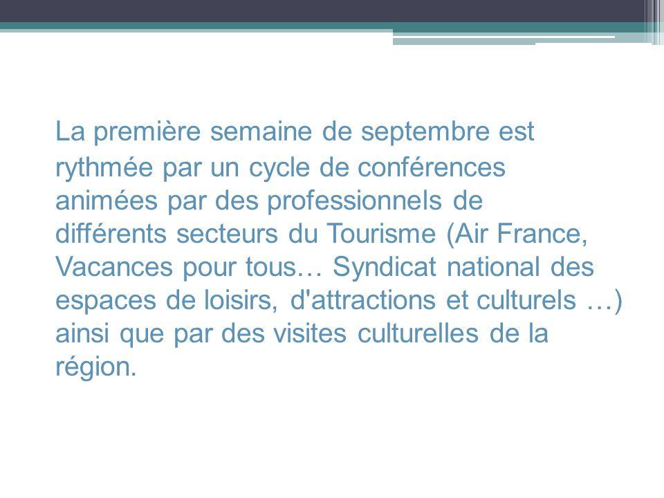 La première semaine de septembre est rythmée par un cycle de conférences animées par des professionnels de différents secteurs du Tourisme (Air France