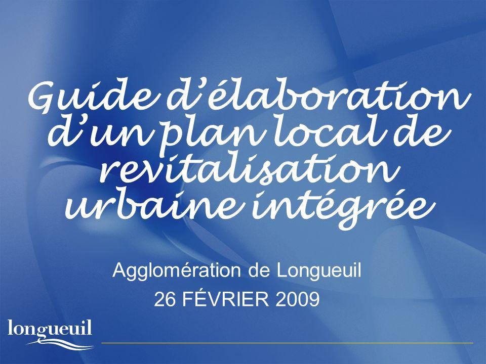 Guide délaboration dun plan local de revitalisation urbaine intégrée Agglomération de Longueuil 26 FÉVRIER 2009