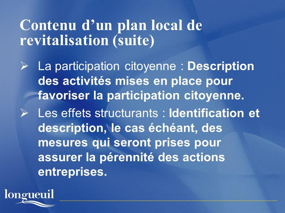 Contenu dun plan local de revitalisation (suite) La participation citoyenne : Description des activités mises en place pour favoriser la participation citoyenne.