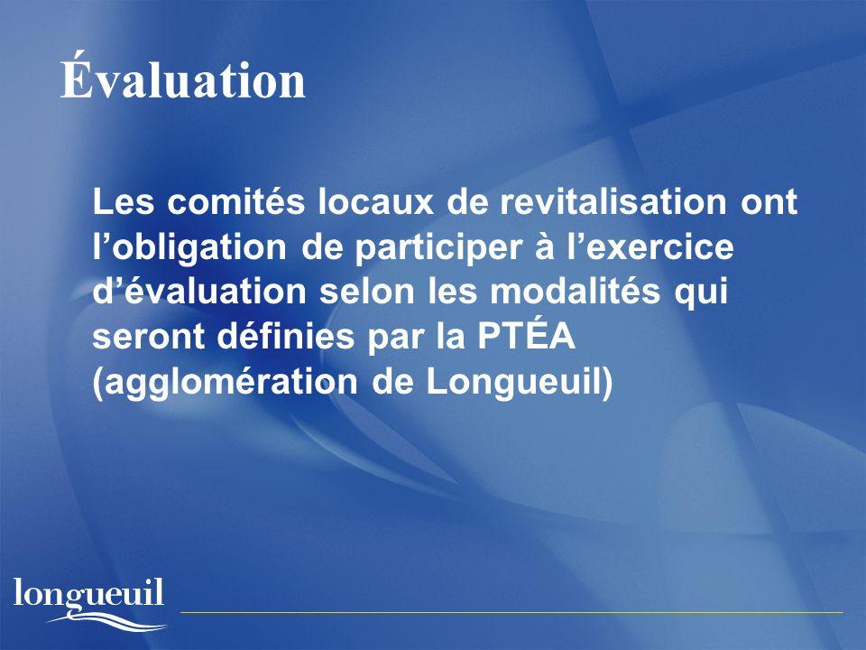 Évaluation Les comités locaux de revitalisation ont lobligation de participer à lexercice dévaluation selon les modalités qui seront définies par la PTÉA (agglomération de Longueuil)