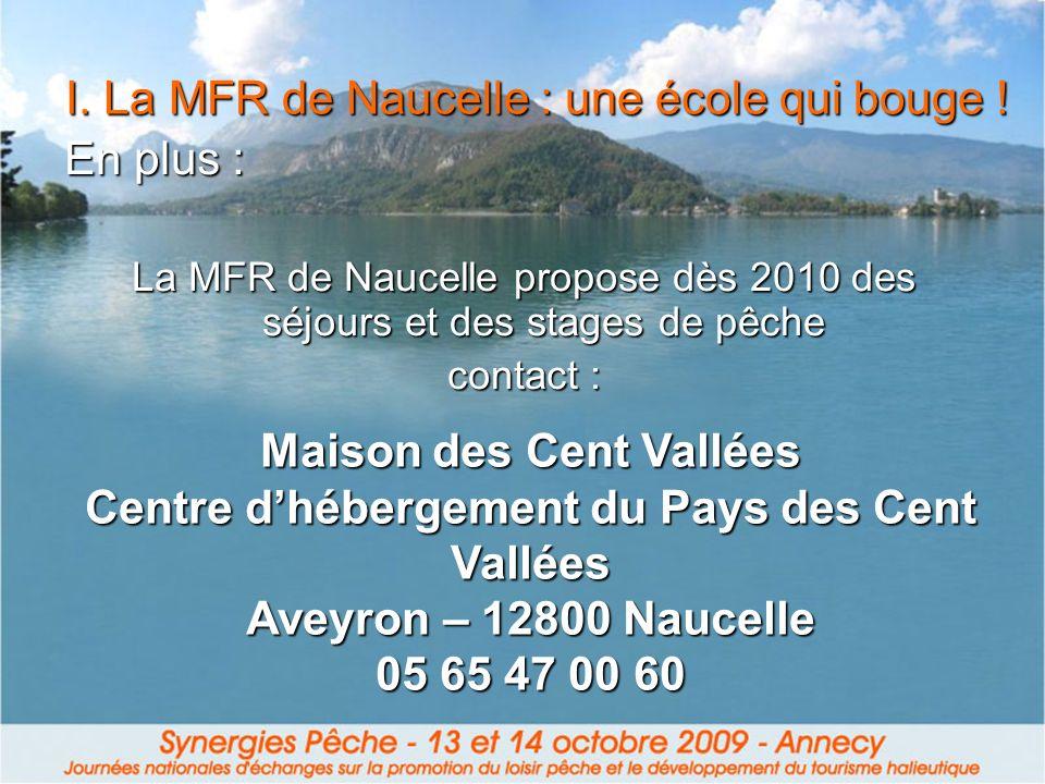En plus : La MFR de Naucelle propose dès 2010 des séjours et des stages de pêche contact : I. La MFR de Naucelle : une école qui bouge ! Maison des Ce