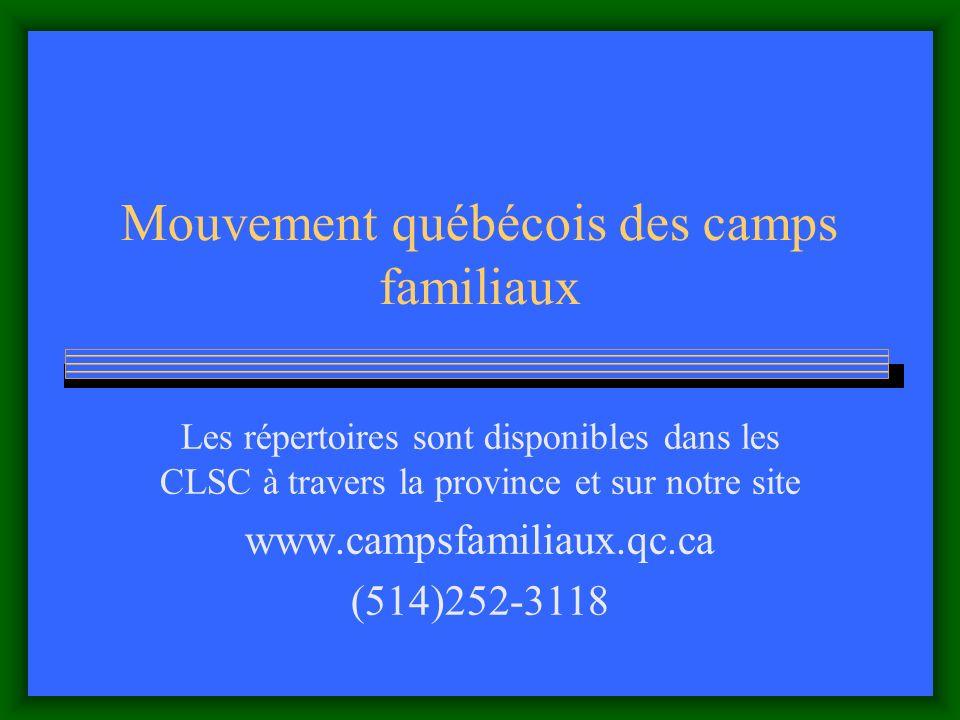 Mouvement québécois des camps familiaux Les répertoires sont disponibles dans les CLSC à travers la province et sur notre site www.campsfamiliaux.qc.ca (514)252-3118