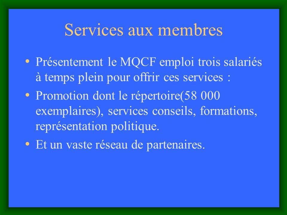 Services aux membres Présentement le MQCF emploi trois salariés à temps plein pour offrir ces services : Promotion dont le répertoire(58 000 exemplaires), services conseils, formations, représentation politique.