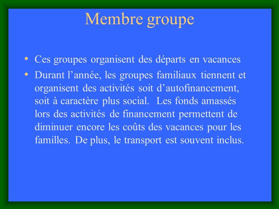 Membre groupe Ces groupes organisent des départs en vacances Durant lannée, les groupes familiaux tiennent et organisent des activités soit dautofinancement, soit à caractère plus social.