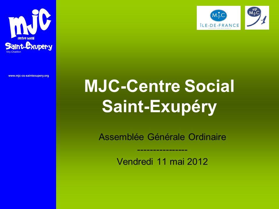MJC-Centre Social Saint-Exupéry Assemblée Générale Ordinaire ---------------- Vendredi 11 mai 2012