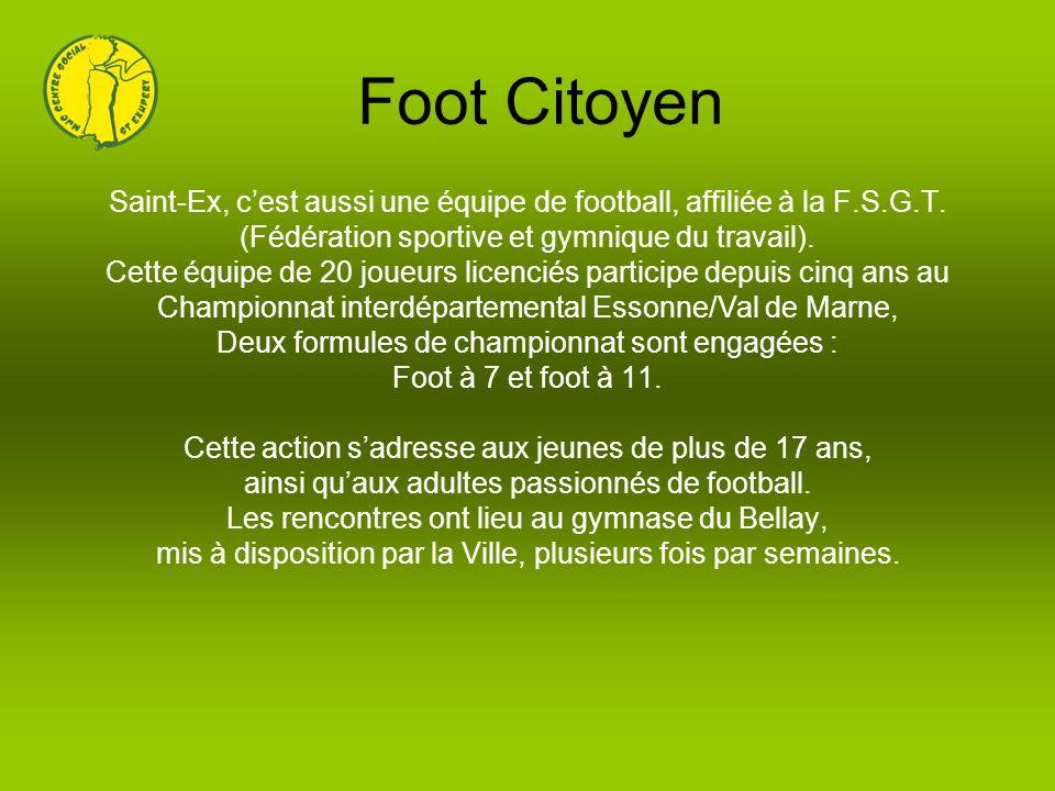 Foot Citoyen Saint-Ex, cest aussi une équipe de football, affiliée à la F.S.G.T. (Fédération sportive et gymnique du travail). Cette équipe de 20 joue