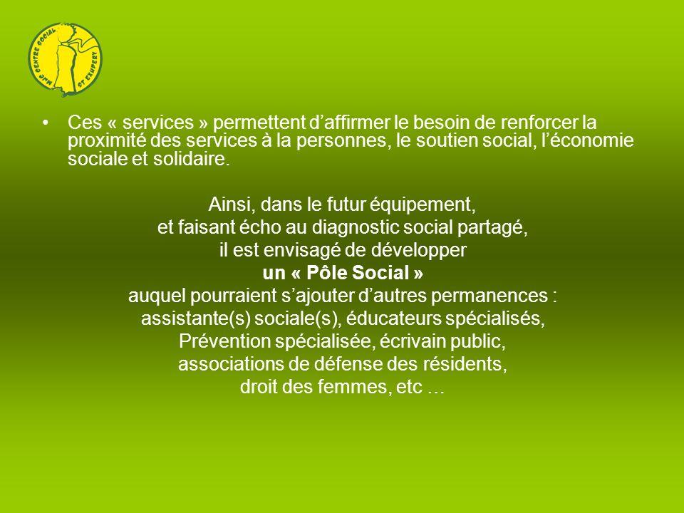 Ces « services » permettent daffirmer le besoin de renforcer la proximité des services à la personnes, le soutien social, léconomie sociale et solidai