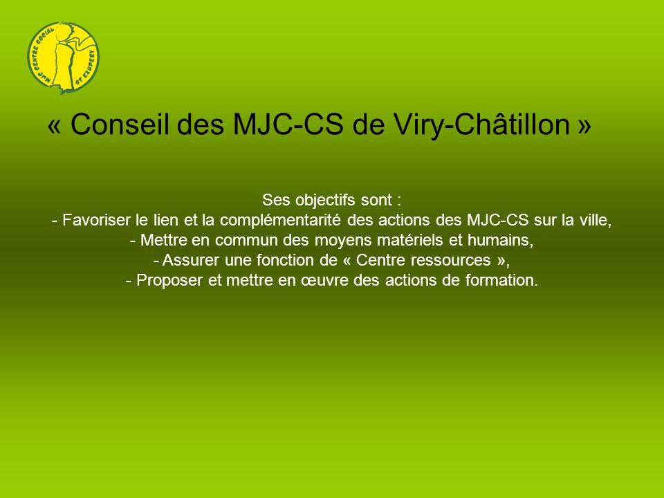 « Conseil des MJC-CS de Viry-Châtillon » Ses objectifs sont : - Favoriser le lien et la complémentarité des actions des MJC-CS sur la ville, - Mettre