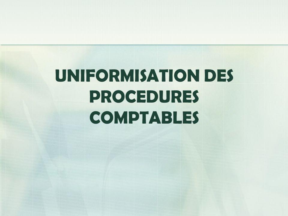 UNIFORMISATION DES PROCEDURES COMPTABLES