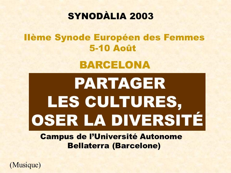 SYNODÀLIA 2003 PARTAGER LES CULTURES, OSER LA DIVERSITÉ IIème Synode Européen des Femmes 5-10 Août BARCELONA Campus de lUniversité Autonome Bellaterra (Barcelone) (Musique)