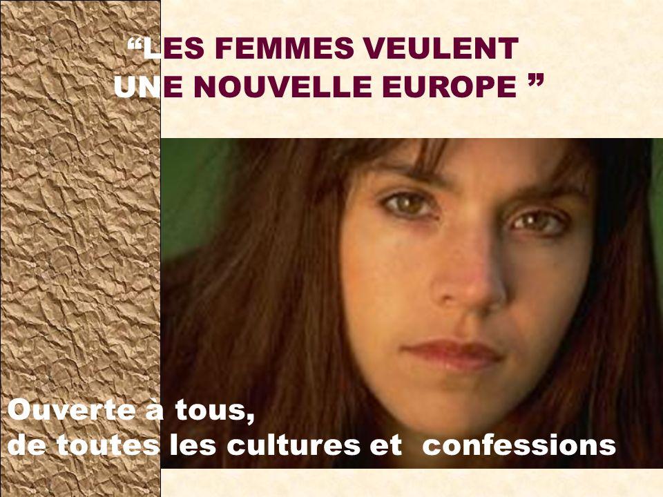 LES FEMMES VEULENT UNE NOUVELLE EUROPE Ouverte à tous, de toutes les cultures et confessions