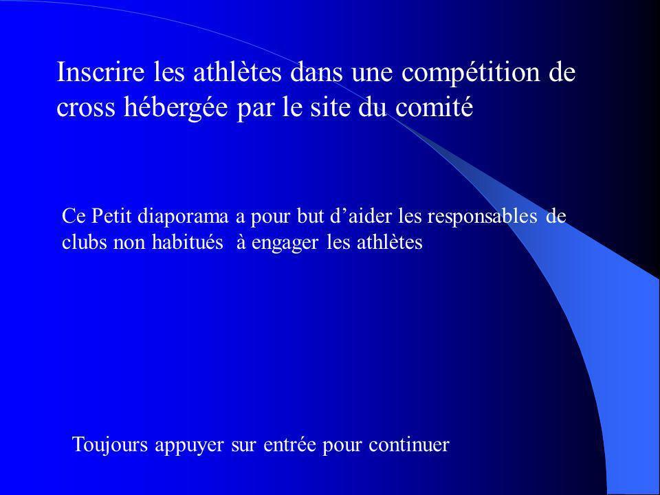 Inscrire les athlètes dans une compétition de cross hébergée par le site du comité Ce Petit diaporama a pour but daider les responsables de clubs non