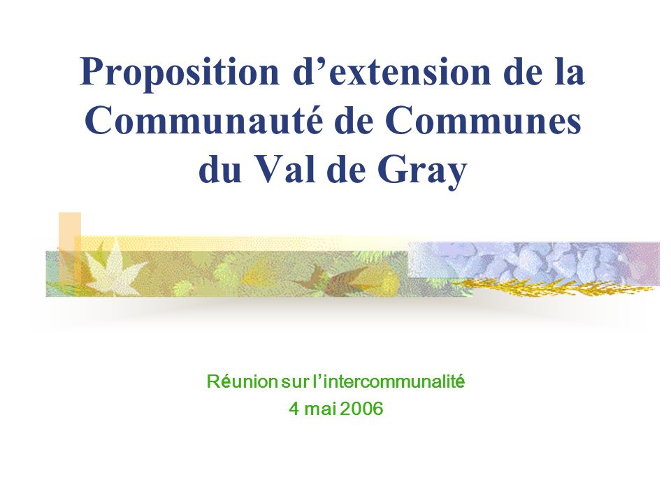 Proposition dextension de la Communauté de Communes du Val de Gray R é union sur l intercommunalit é 4 mai 2006