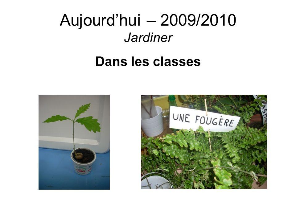 Aujourdhui – 2009/2010 Jardiner Dans les classes