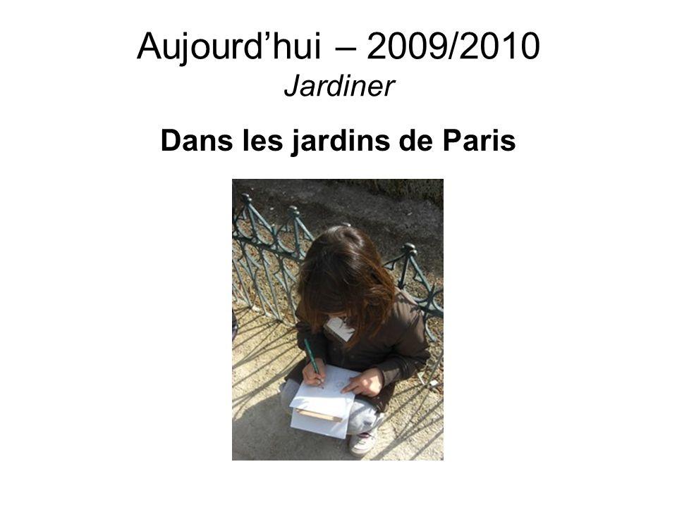Aujourdhui – 2009/2010 Jardiner Dans les jardins de Paris