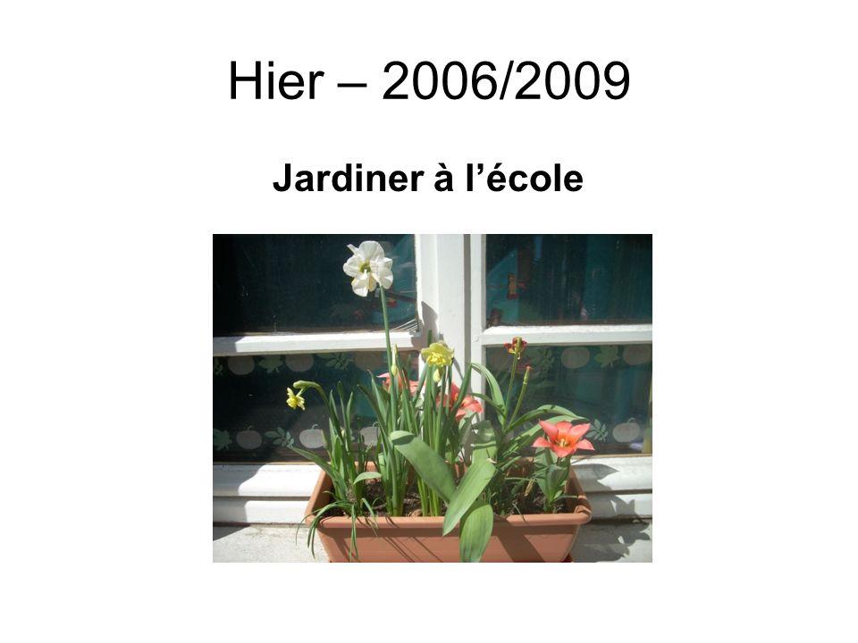 Hier – 2006/2009 Jardiner à lécole