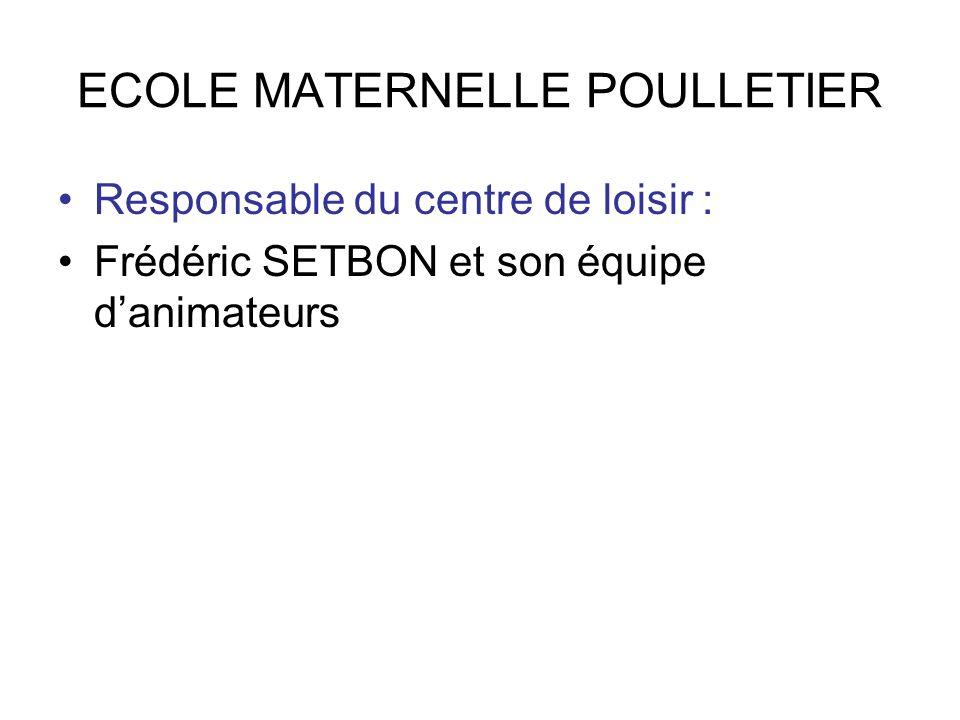 ECOLE MATERNELLE POULLETIER Responsable du centre de loisir : Frédéric SETBON et son équipe danimateurs