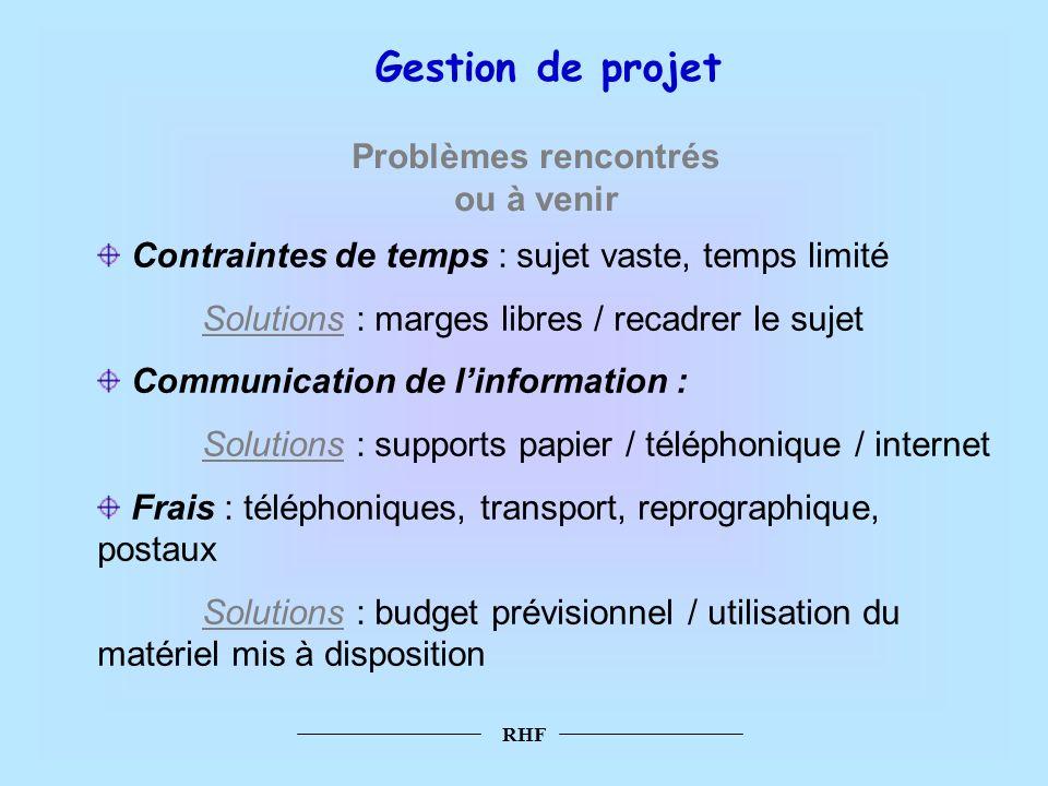 RHF Gestion de projet Problèmes rencontrés ou à venir Contraintes de temps : sujet vaste, temps limité Solutions : marges libres / recadrer le sujet C