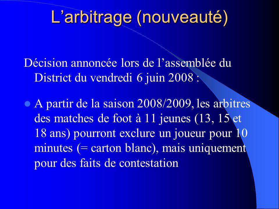 Larbitrage (nouveauté) Décision annoncée lors de lassemblée du District du vendredi 6 juin 2008 : A partir de la saison 2008/2009, les arbitres des ma