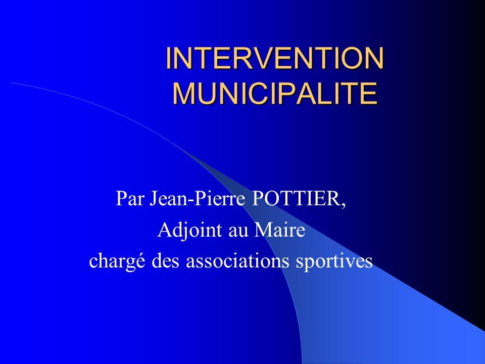 INTERVENTION MUNICIPALITE Par Jean-Pierre POTTIER, Adjoint au Maire chargé des associations sportives