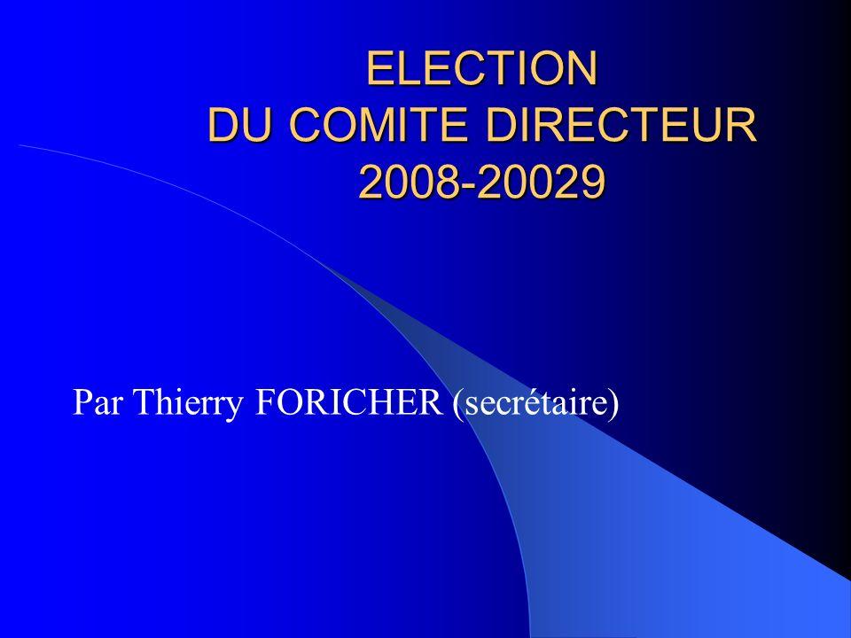 ELECTION DU COMITE DIRECTEUR 2008-20029 Par Thierry FORICHER (secrétaire)