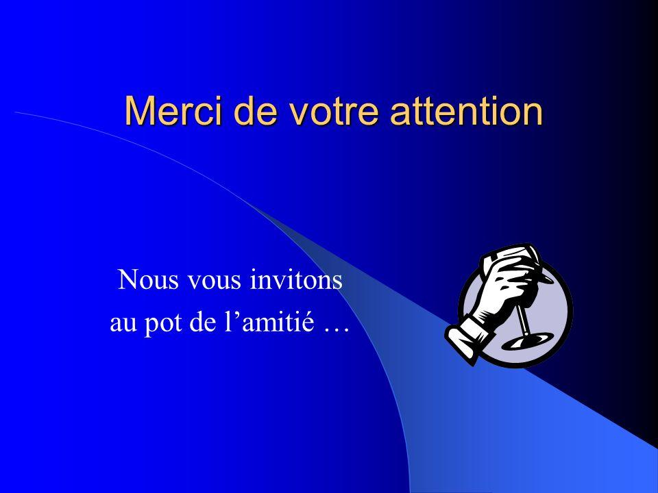 Merci de votre attention Nous vous invitons au pot de lamitié …