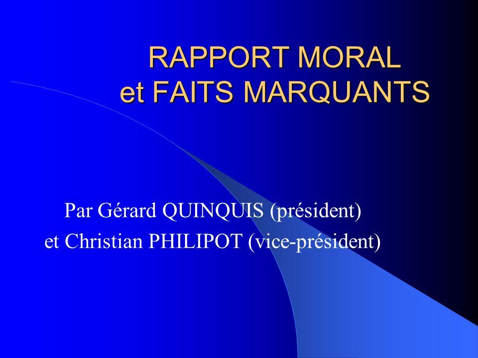 RAPPORT MORAL et FAITS MARQUANTS Par Gérard QUINQUIS (président) et Christian PHILIPOT (vice-président)