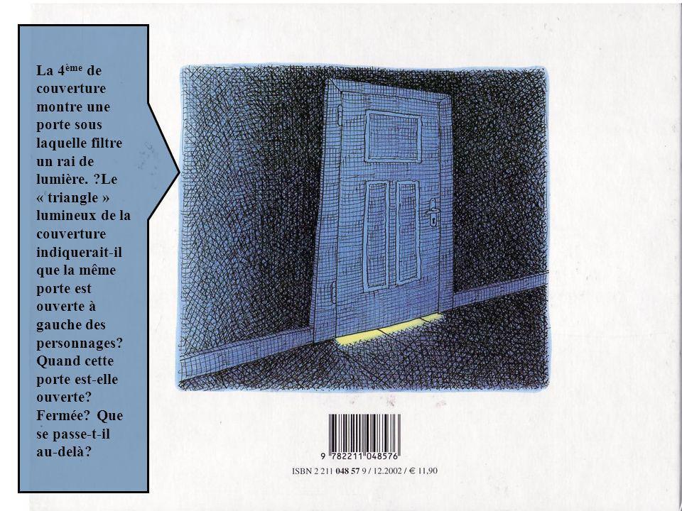La 4 ème de couverture montre une porte sous laquelle filtre un rai de lumière. ?Le « triangle » lumineux de la couverture indiquerait-il que la même