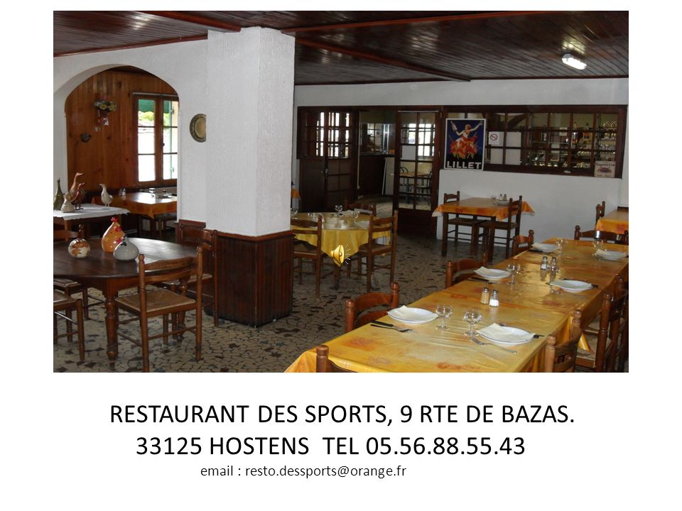 RESTAURANT DES SPORTS, 9 RTE DE BAZAS. 33125 HOSTENS TEL 05.56.88.55.43 email : resto.dessports@orange.fr